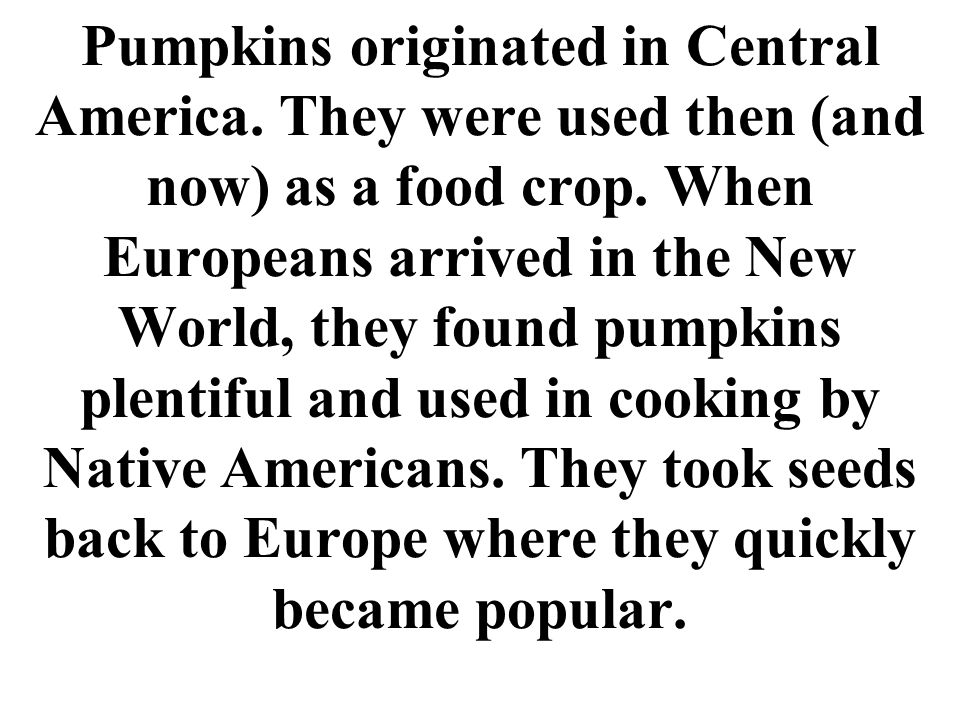 Pumpkins originated in Central America. They were used then (and now) as a food crop.