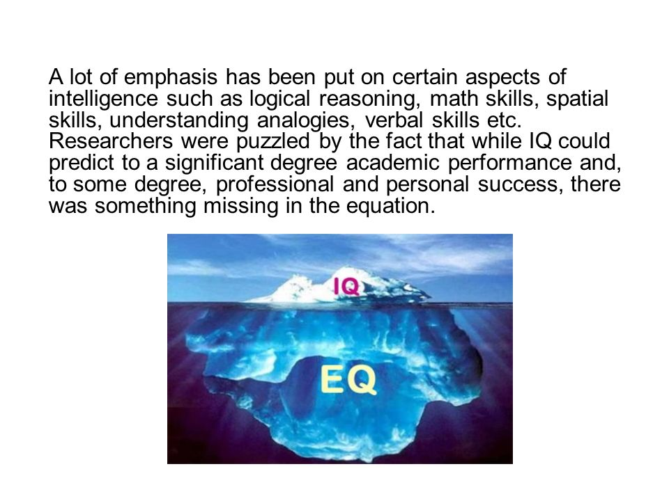 A lot of emphasis has been put on certain aspects of intelligence such as logical reasoning, math skills, spatial skills, understanding analogies, ver