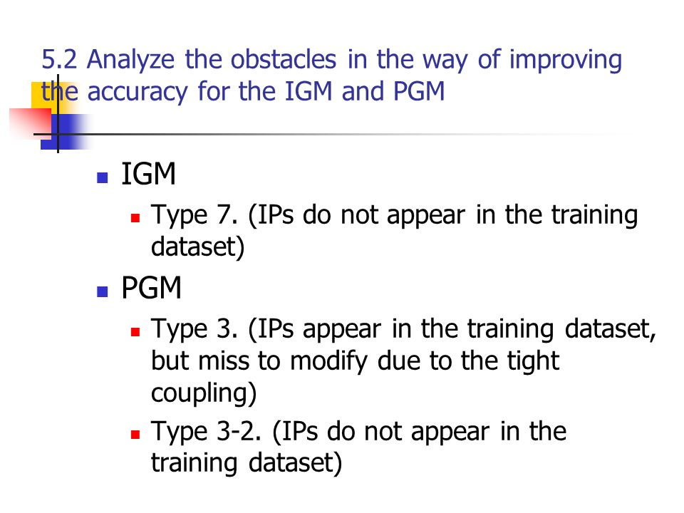 5.2 Analyze the obstacles in the way of improving the accuracy for the IGM and PGM IGM Type 7.