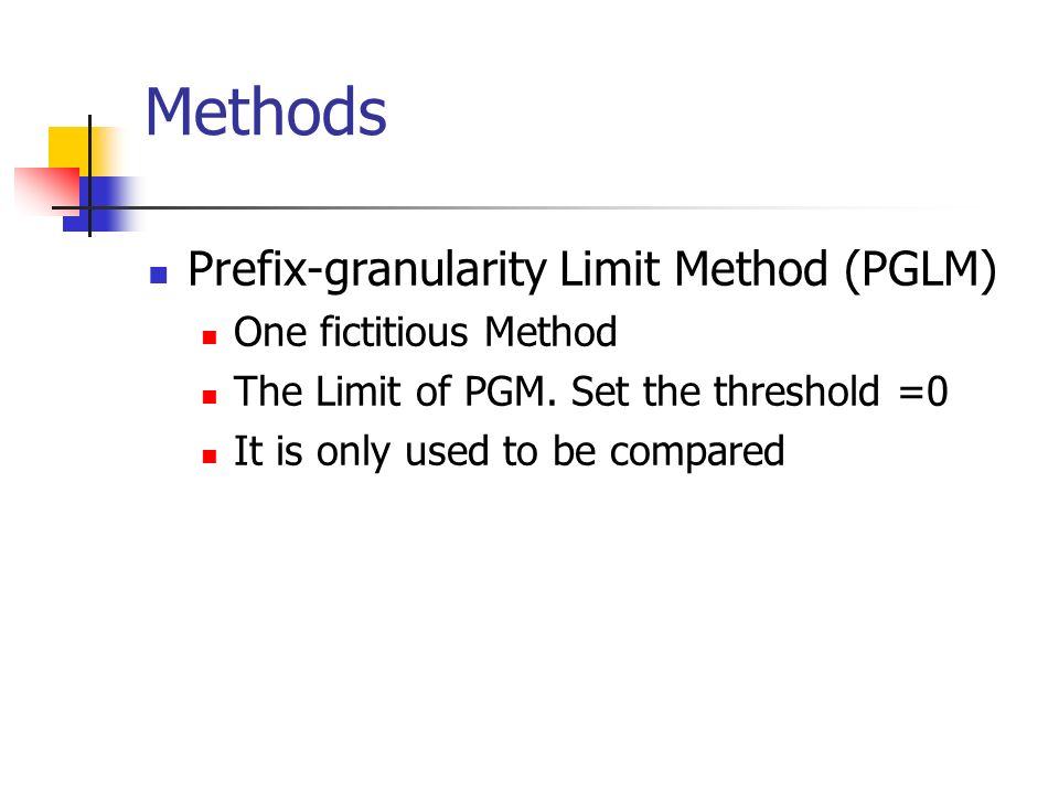 Methods Prefix-granularity Limit Method (PGLM) One fictitious Method The Limit of PGM.