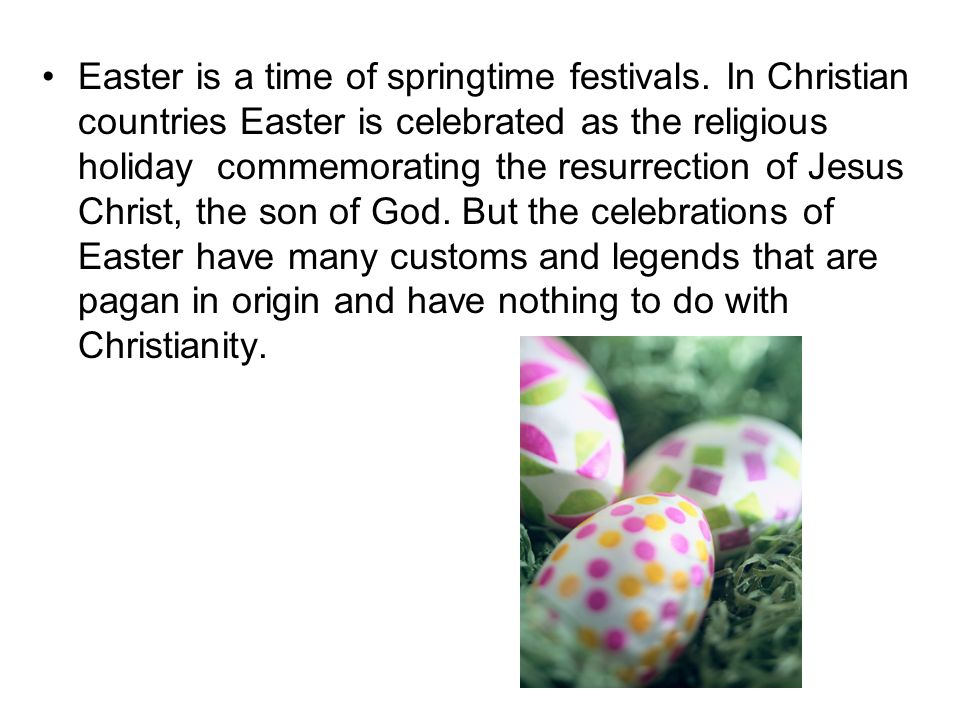 Easter is a time of springtime festivals.