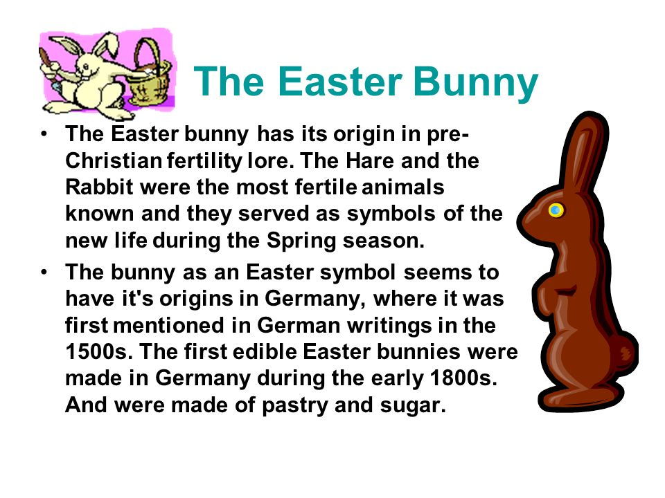 The Easter Bunny The Easter bunny has its origin in pre- Christian fertility lore.
