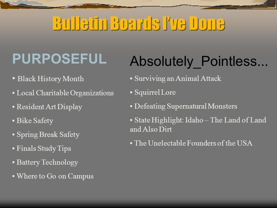 Bulletin Boards Ive Done PURPOSEFUL Black History Month Local Charitable Organizations Resident Art Display Bike Safety Spring Break Safety Finals Study Tips Battery Technology Where to Go on Campus Absolutely_Pointless...