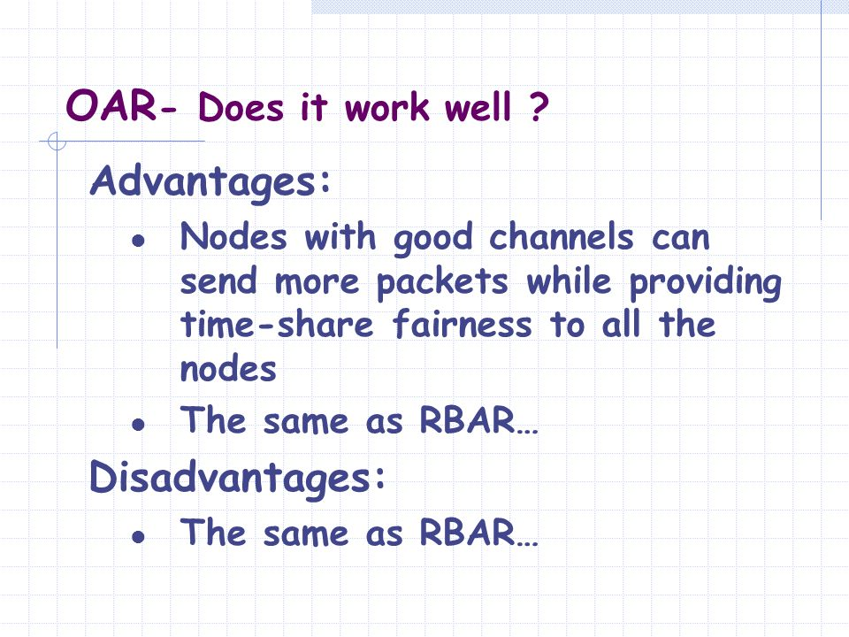 OAR - Does it work well ? Advantages: Nodes with good channels can send more packets while providing time-share fairness to all the nodes The same as