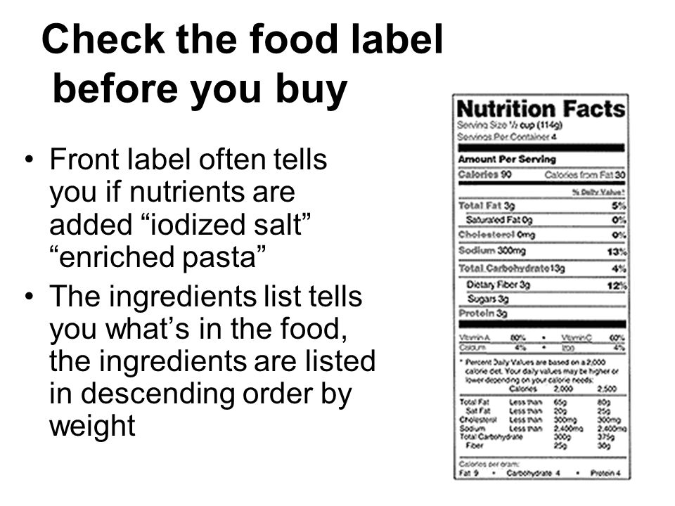 Check the food label before you buy Front label often tells you if nutrients are added iodized salt enriched pasta The ingredients list tells you what