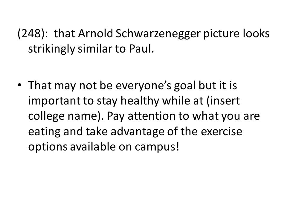 (248): that Arnold Schwarzenegger picture looks strikingly similar to Paul.