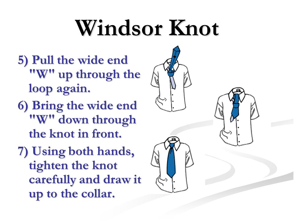 Windsor Knot 5) Pull the wide end W up through the loop again.