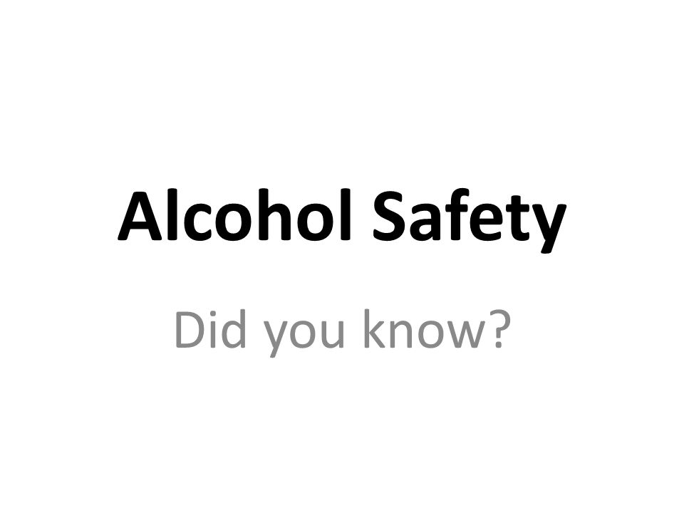Alcohol Safety Did you know