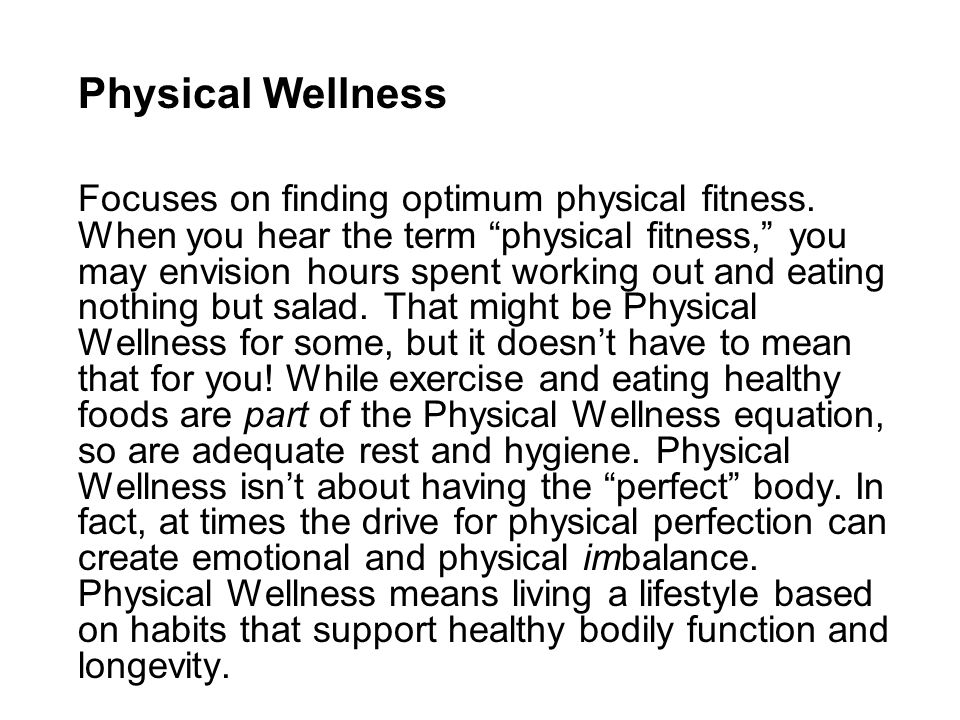 Physical Wellness Focuses on finding optimum physical fitness.
