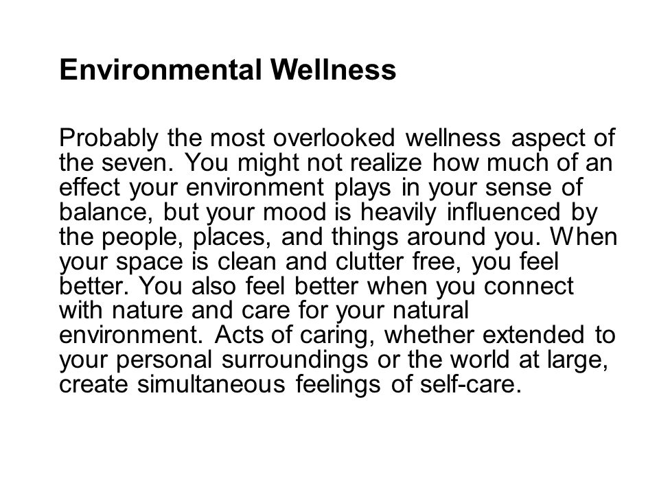 Environmental Wellness Probably the most overlooked wellness aspect of the seven.