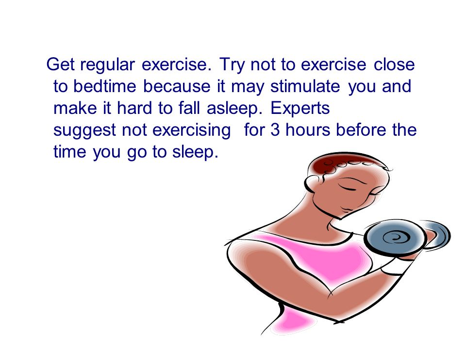 Get regular exercise.