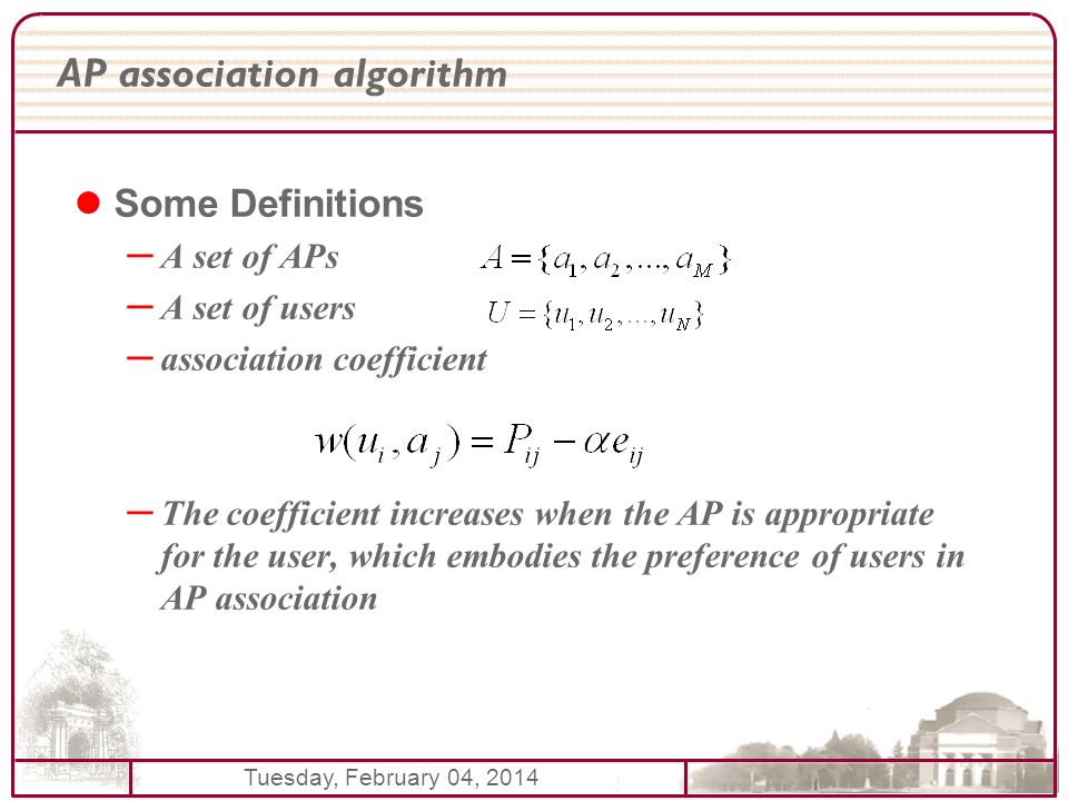 Tuesday, February 04, 2014 AP association algorithm Some Definitions – A set of APs – A set of users – association coefficient – The coefficient increases when the AP is appropriate for the user, which embodies the preference of users in AP association