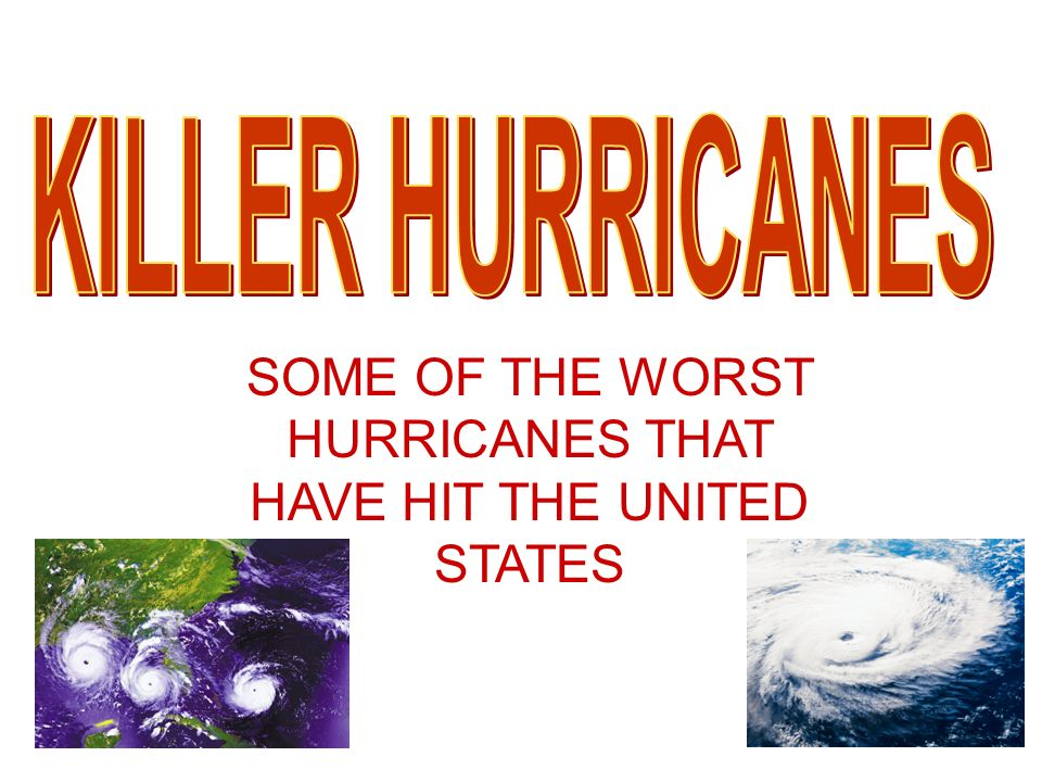 SOME OF THE WORST HURRICANES THAT HAVE HIT THE UNITED STATES