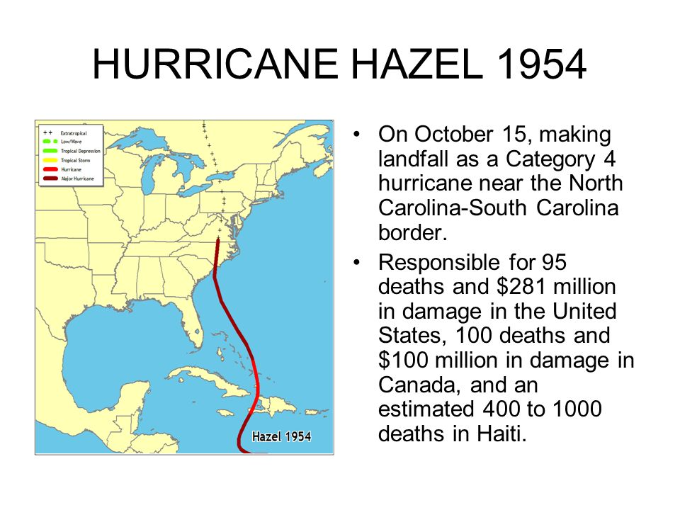 HURRICANE HAZEL 1954 On October 15, making landfall as a Category 4 hurricane near the North Carolina-South Carolina border.