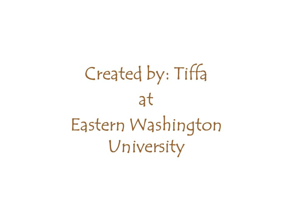 Created by: Tiffa at Eastern Washington University