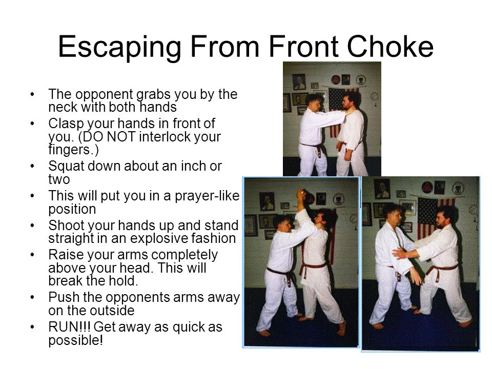 Escaping From Front Choke The opponent grabs you by the neck with both hands Clasp your hands in front of you.