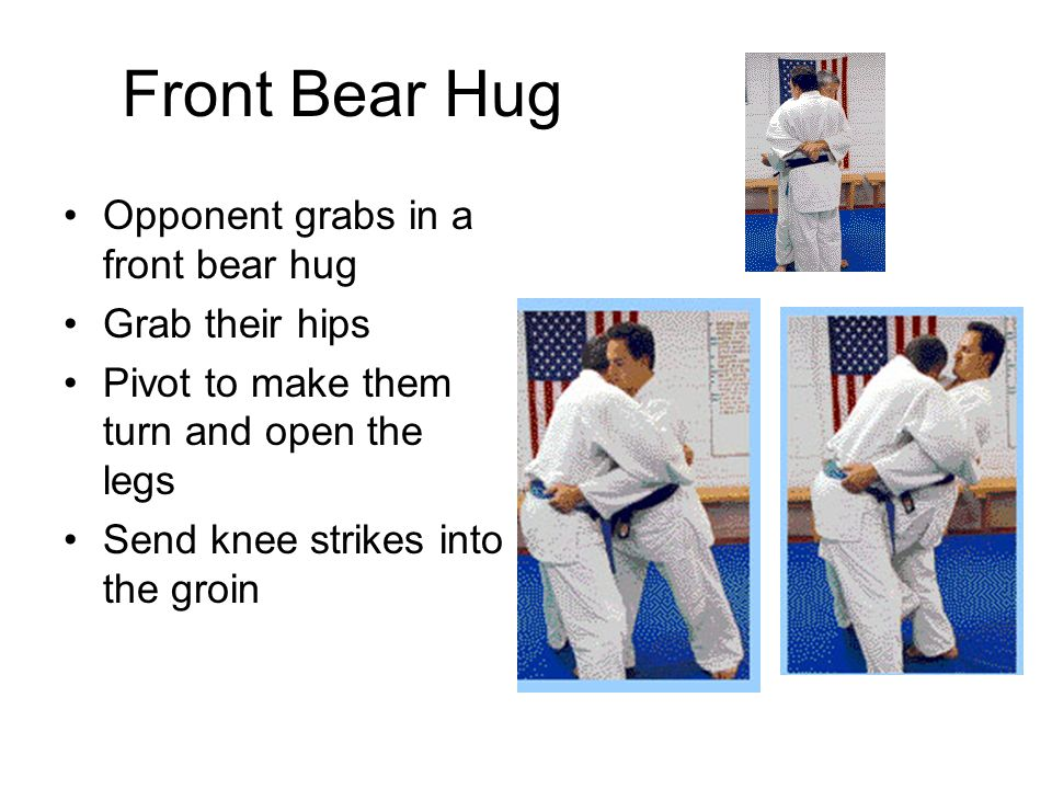 Front Bear Hug Opponent grabs in a front bear hug Grab their hips Pivot to make them turn and open the legs Send knee strikes into the groin
