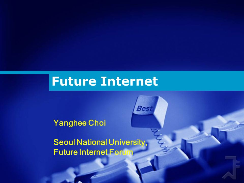 Future Internet Yanghee Choi Seoul National University, Future Internet Forum