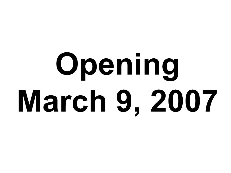 Opening March 9, 2007