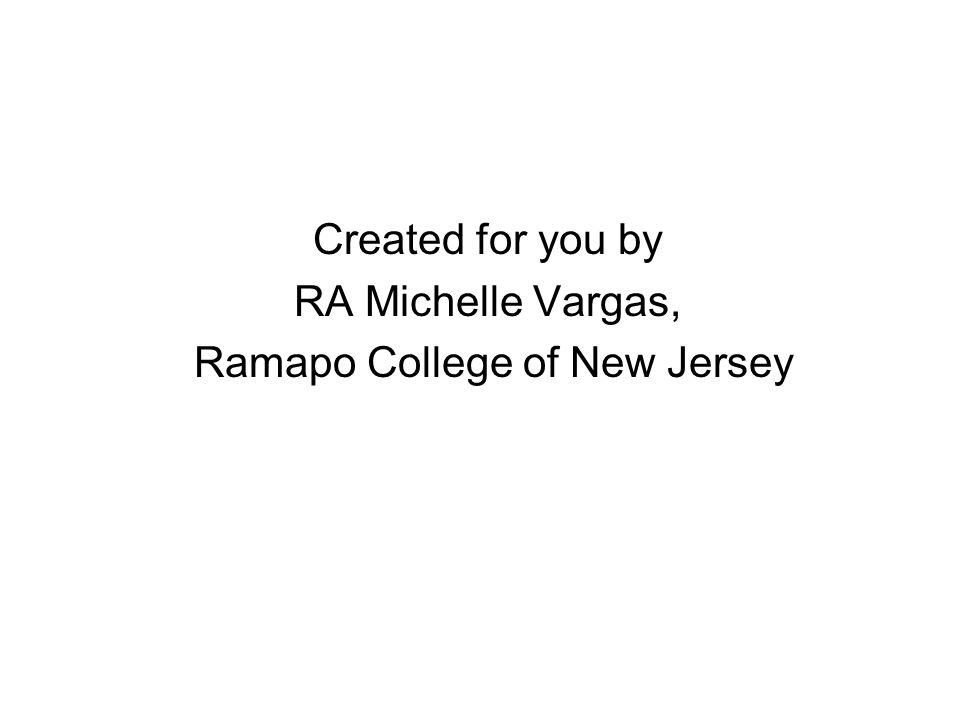 Created for you by RA Michelle Vargas, Ramapo College of New Jersey