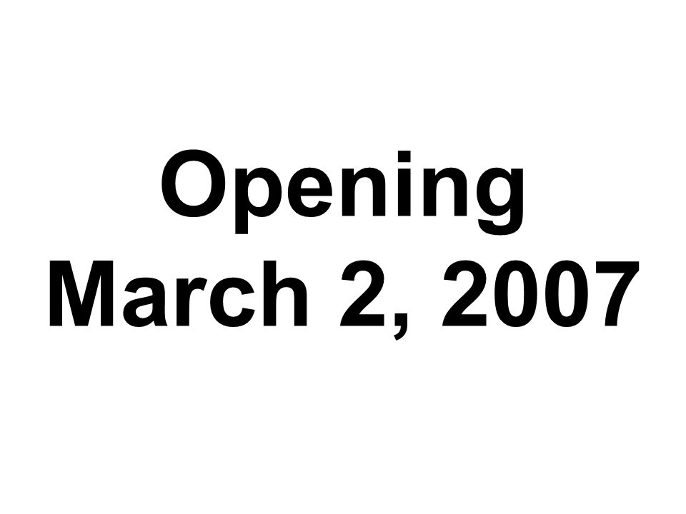 Opening March 2, 2007