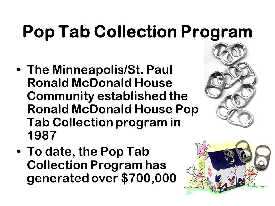 Pop Tab Collection Program The Minneapolis/St. Paul Ronald McDonald House Community established the Ronald McDonald House Pop Tab Collection program i