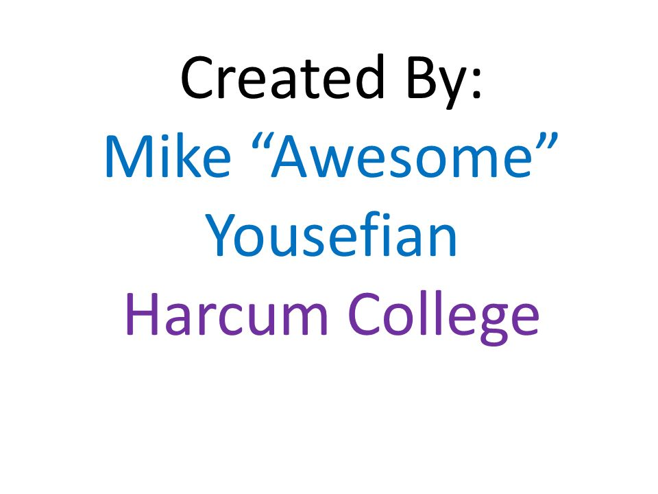 Created By: Mike Awesome Yousefian Harcum College