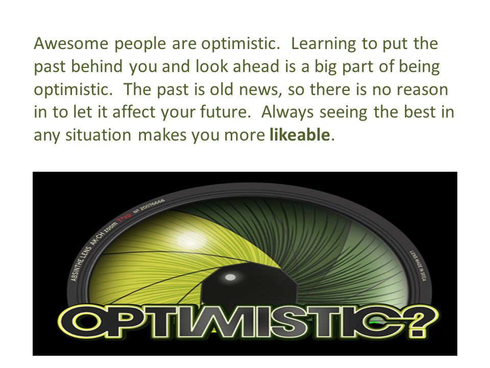 Awesome people are optimistic.