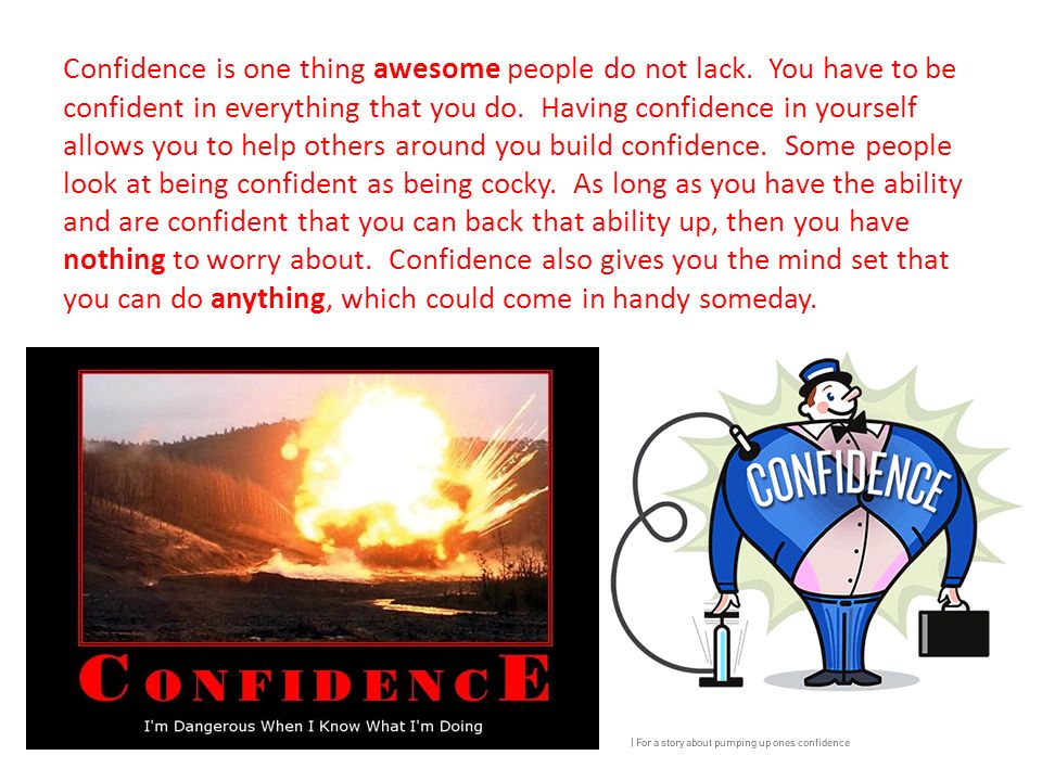 Confidence is one thing awesome people do not lack.
