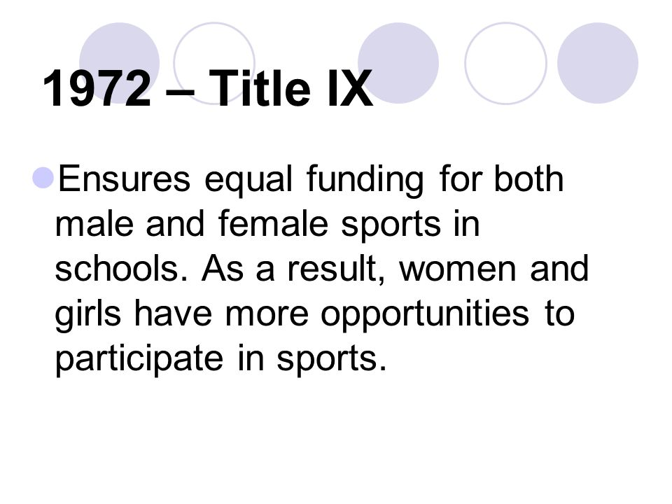 1972 – Title IX Ensures equal funding for both male and female sports in schools.