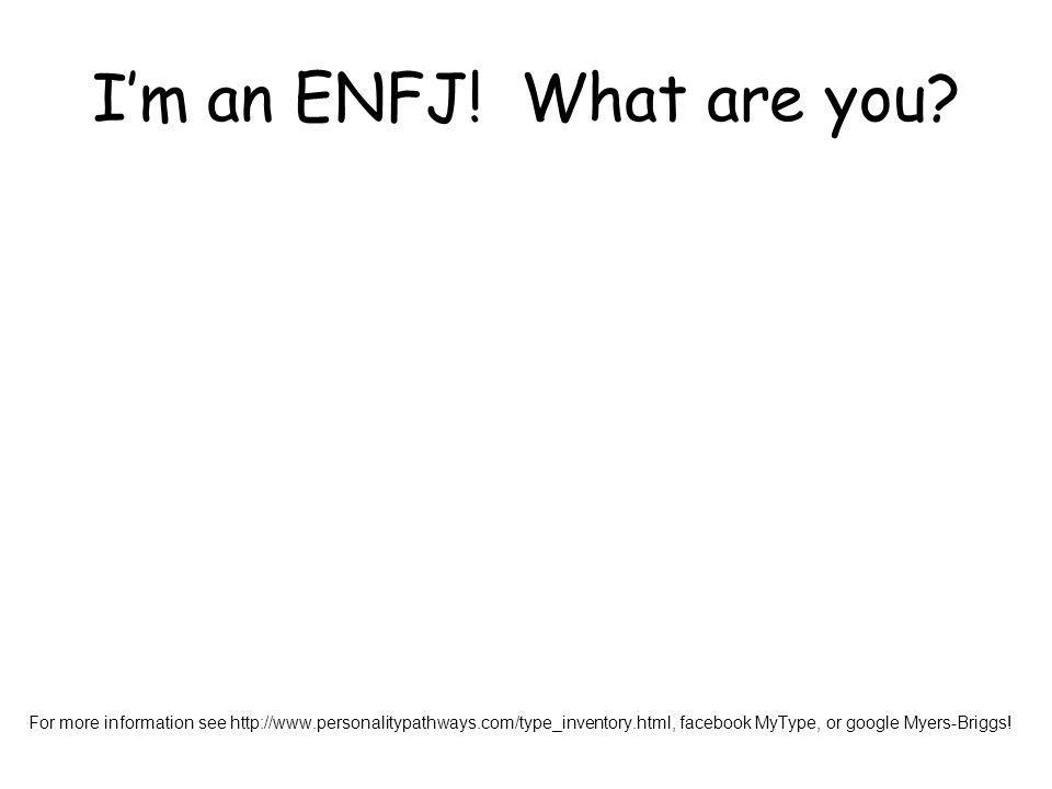 Im an ENFJ. What are you.