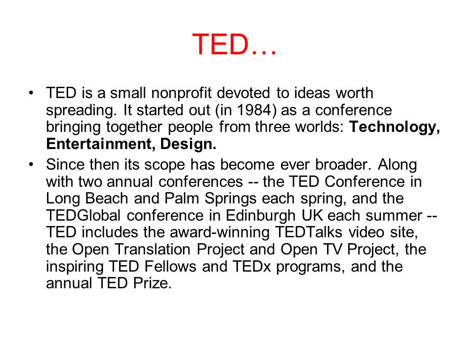 TED… TED is a small nonprofit devoted to ideas worth spreading.