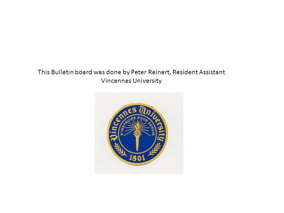This Bulletin board was done by Peter Reinert, Resident Assistant Vincennes University
