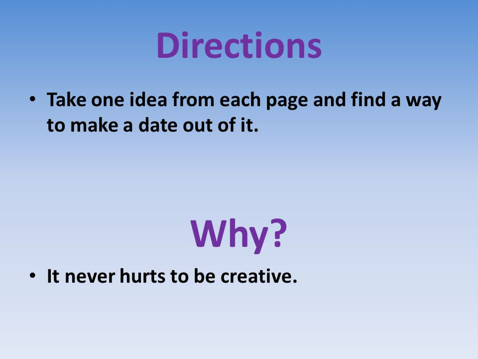 Directions Take one idea from each page and find a way to make a date out of it.