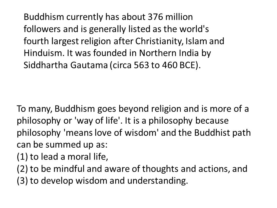 Buddhism currently has about 376 million followers and is generally listed as the world's fourth largest religion after Christianity, Islam and Hindui