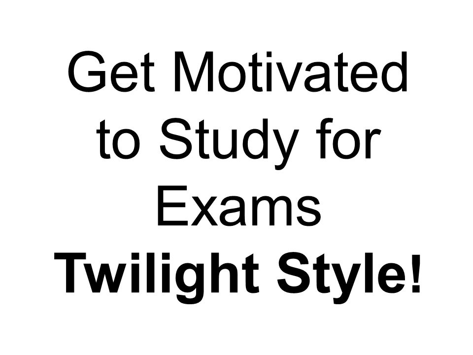Get Motivated to Study for Exams Twilight Style !