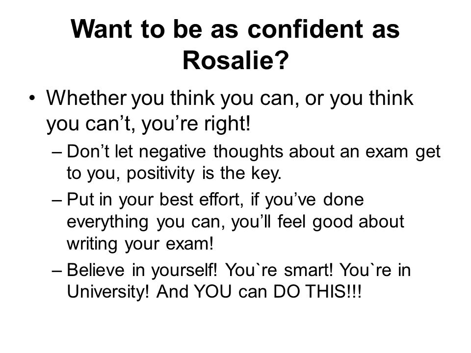 Want to be as confident as Rosalie. Whether you think you can, or you think you cant, youre right.