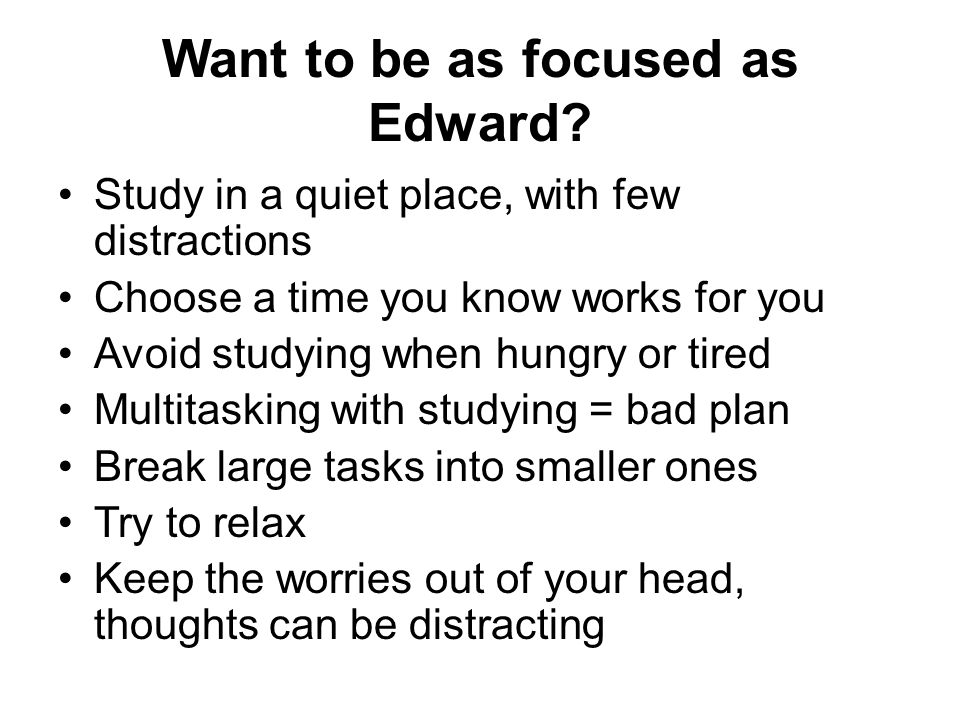 Want to be as focused as Edward.