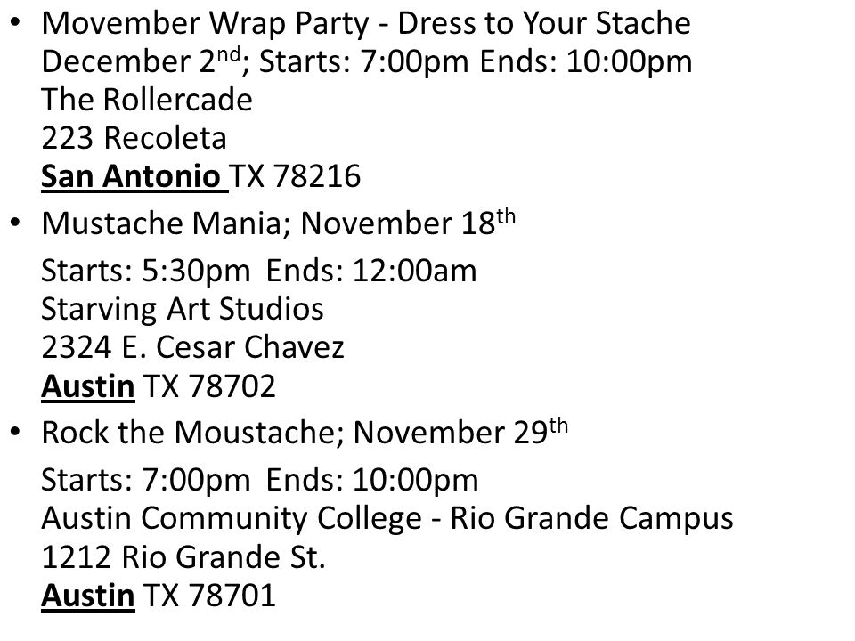Movember Wrap Party - Dress to Your Stache December 2 nd ; Starts: 7:00pm Ends: 10:00pm The Rollercade 223 Recoleta San Antonio TX 78216 Mustache Mani