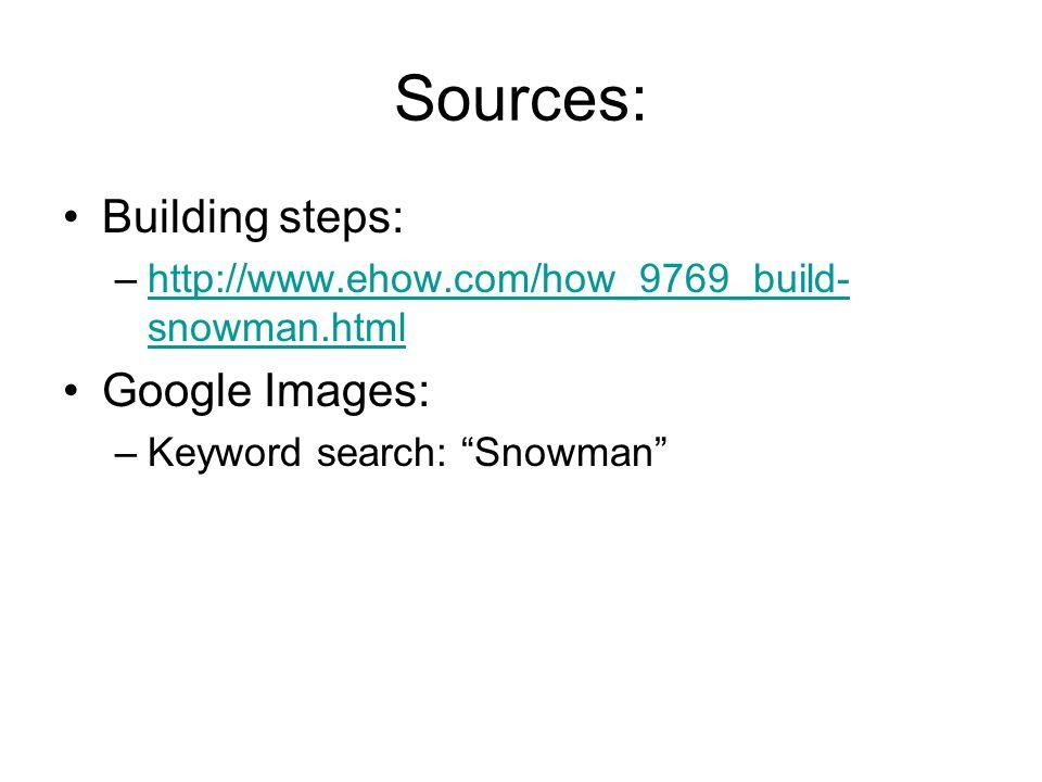 Sources: Building steps: –http://www.ehow.com/how_9769_build- snowman.htmlhttp://www.ehow.com/how_9769_build- snowman.html Google Images: –Keyword sea