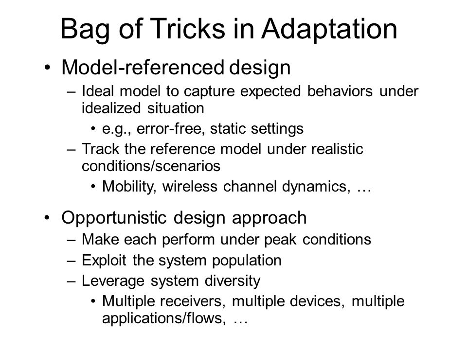 Bag of Tricks in Coordination Cross-Layer design –not integrated design cross layers –information sharing, informed decision at other layers –… Coordination via indirection –Adaptation-aware proxy provides indirection: act as converter/translator