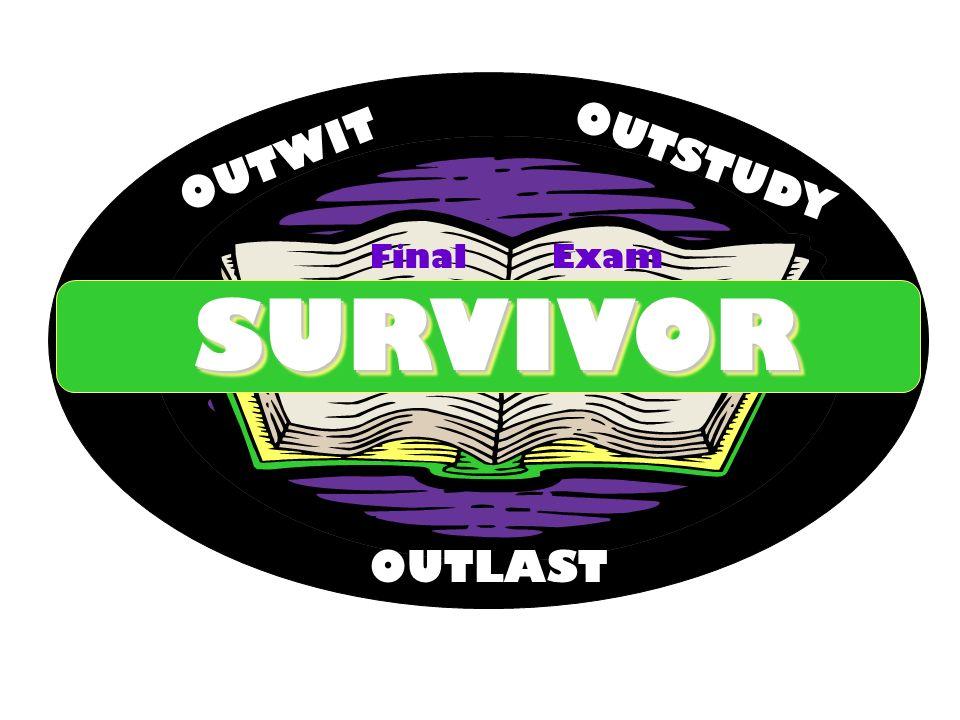SURVIVORSURVIVOR OUTWIT OUTSTUDY OUTLAST Final Exam