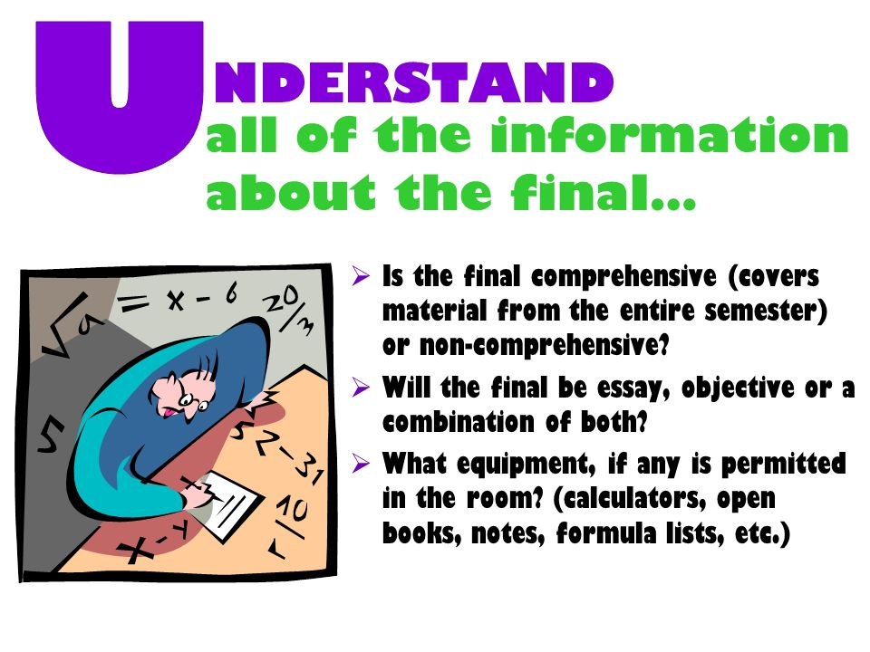 NDERSTAND Is the final comprehensive (covers material from the entire semester) or non-comprehensive.
