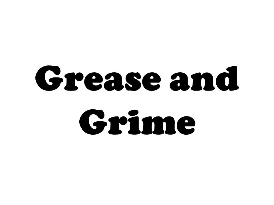 Grease and Grime