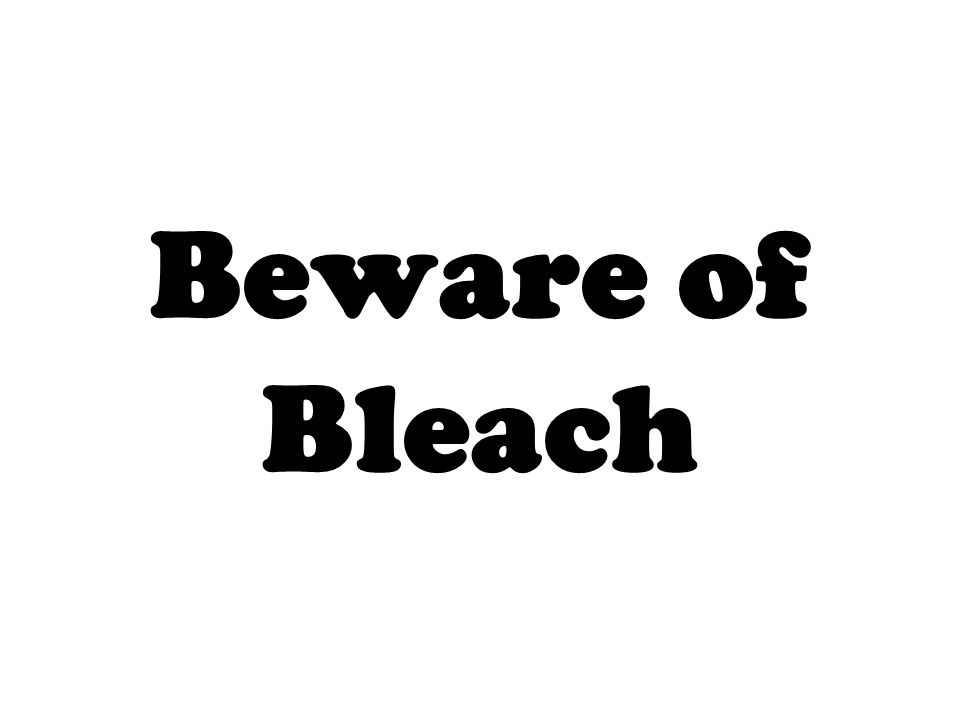 Beware of Bleach