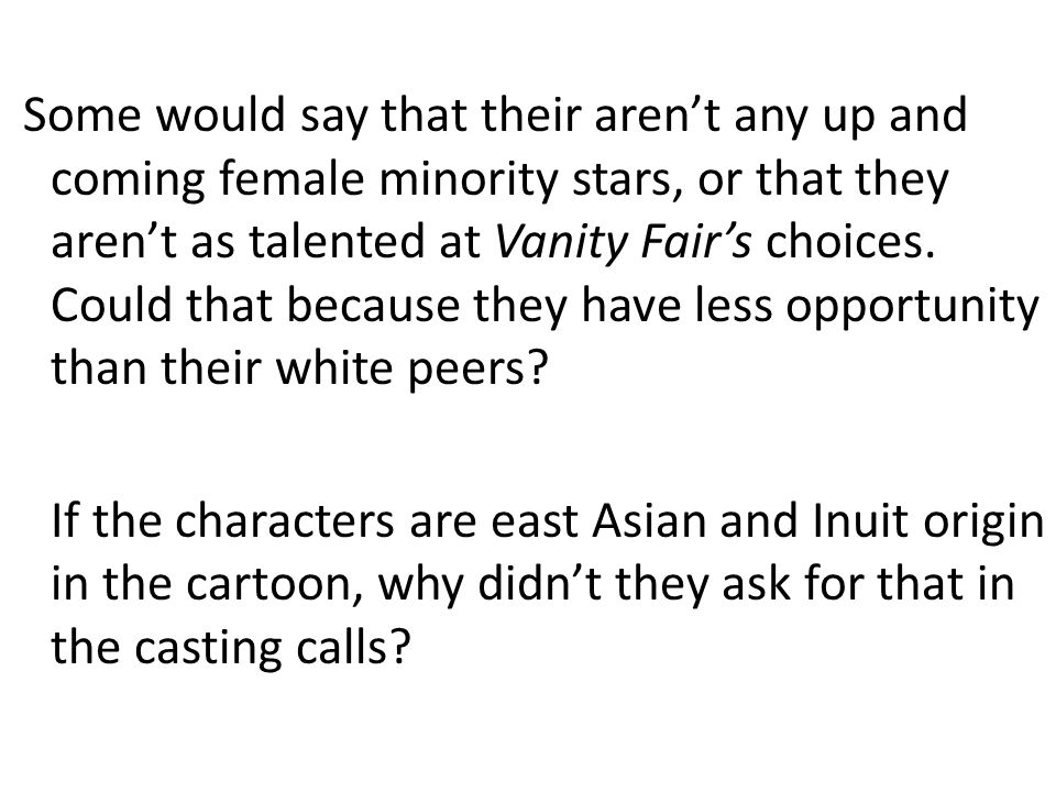 Some would say that their arent any up and coming female minority stars, or that they arent as talented at Vanity Fairs choices.