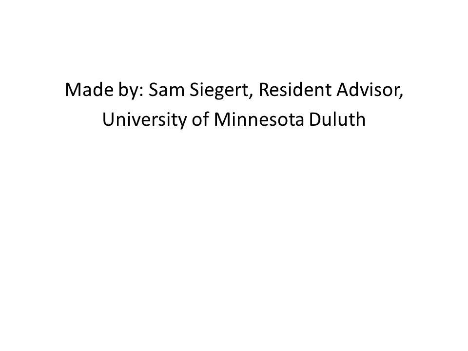 Made by: Sam Siegert, Resident Advisor, University of Minnesota Duluth