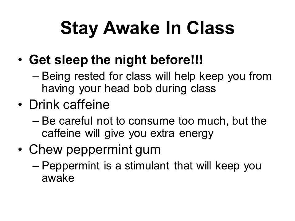 Stay Awake In Class Get sleep the night before!!.