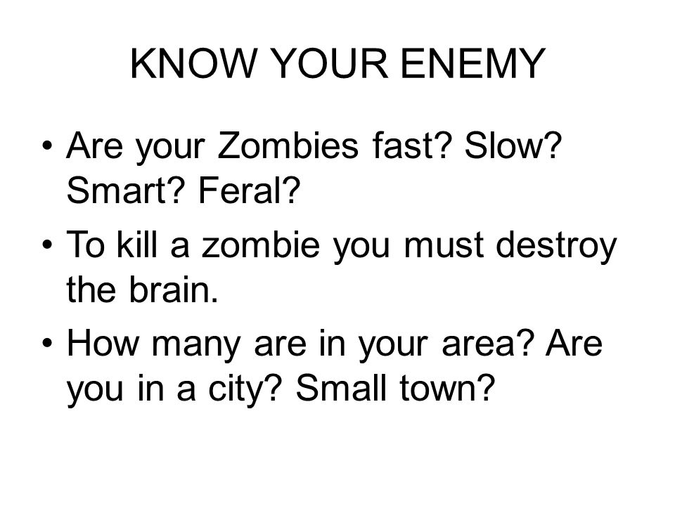 KNOW YOUR ENEMY Are your Zombies fast.Slow. Smart.