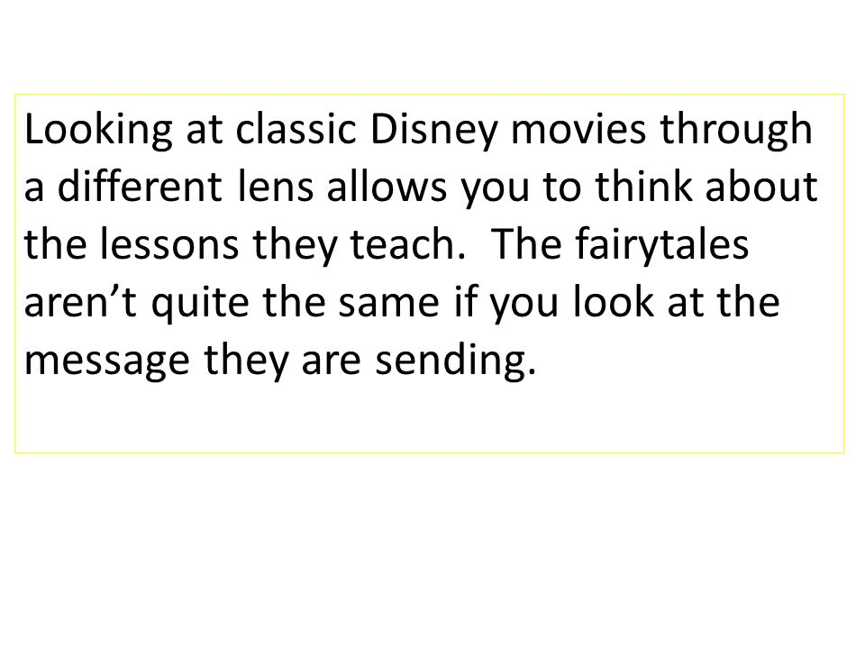 Looking at classic Disney movies through a different lens allows you to think about the lessons they teach.